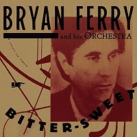 Bitter Sweet – Bryan Ferry and his Orchestra