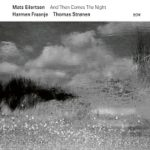 And Then Comes The Night – M.Eilertsen, H. Fraanje, T. Stronen