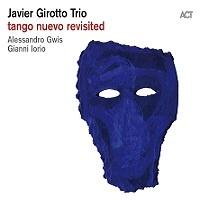 Tango Nuevo Revisited – Javier Girotto Trio