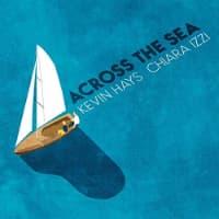 Across the sea - Kevin Hays e Chiara Izzi