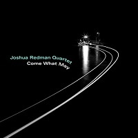 Come what may – Joshua Redman Quartet