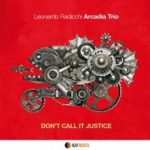 Don't call it justice – Leonardo Radicchi Arcadia Trio