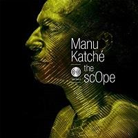 The Scope – Manu Katché