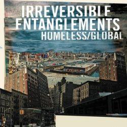 Homeless+Global - Irreversible Entanglements