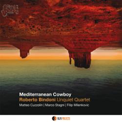 Mediterranean Cowboy - Roberto Bindoni Uniquiet Quartet