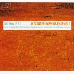 No now is so - Alexander Hawkins Ensemble