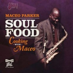 Soul food (cooking with Maceo) - Maceo Parker